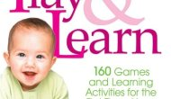 Baby Play and Learn 160 Games and Learning Activities for the First ThreeYears