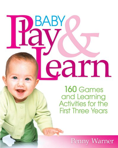 Baby Play and Learn 160 Games and Learning Activities for the First Three Years